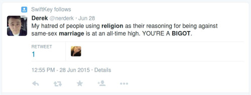 """My hatred of people using religion as their reasoning for being against same-sex marriage is at an all-time high. YOU'RE A BIGOT."""